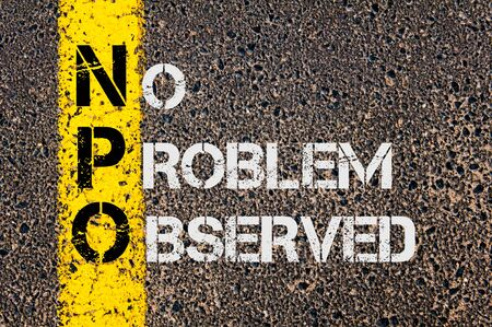 observed: Concept image of Business Acronym NPO as No Problem Observed written over road marking yellow painted line.