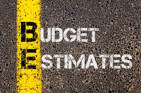 estimates: Concept image of Business Acronym BE as Budget Estimates  written over road marking yellow paint line.