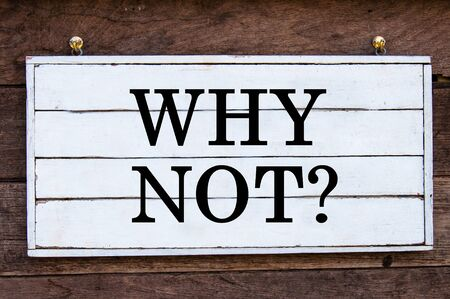 why not: Why Not? Inspirational message written on vintage wooden board. Motivation concept image Stock Photo