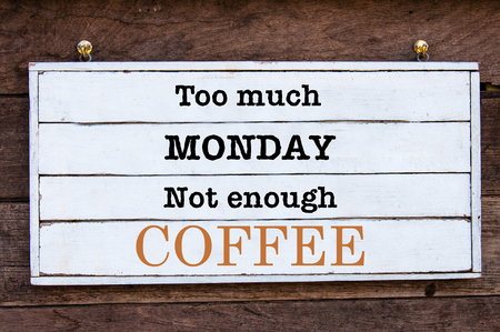 enough: Too Much Monday, Not Enough Coffee Inspirational message written on vintage wooden board. Motivational concept image Stock Photo