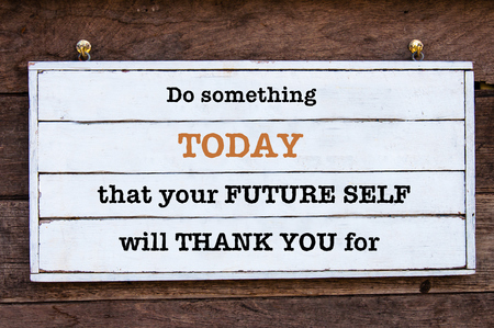 space for type: Do Something Today That Your Future Self will Thank You for Inspirational message written on vintage wooden board. Motivational concept image
