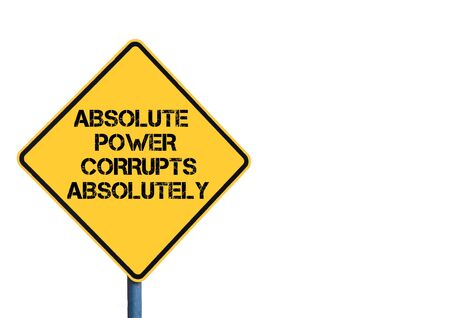 absolutely: Yellow roadsign with Absolute Power Corrupts Absolutely message message isolated on white background Stock Photo