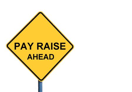 pay raise: Yellow roadsign with PAY RAISE ahead message isolated on white background Stock Photo