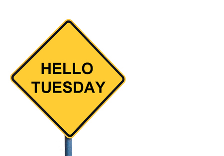 Yellow roadsign with HELLO TUESDAY message isolated on white background