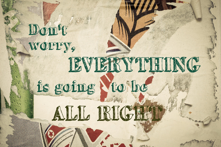 todo bien: Dont Worry, Everything is going to be All Right - Inspirational message written on vintage grunge background with Old Torn Posters. Motivational concept image Foto de archivo