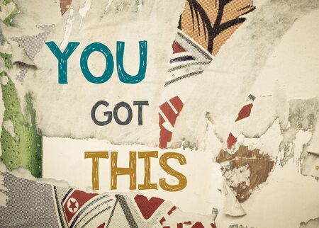 this: You Got This - Inspirational message written on vintage grunge background with Old Torn Posters. Motivational concept image