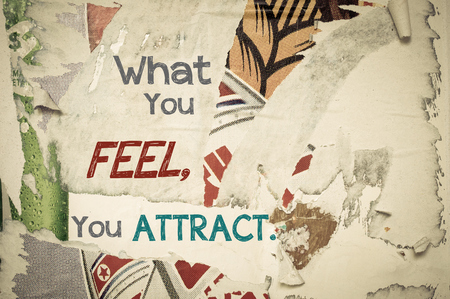 attract: What You Feel You Attract - Inspirational message written on vintage grunge background with Old Torn Posters. Motivational concept image Stock Photo