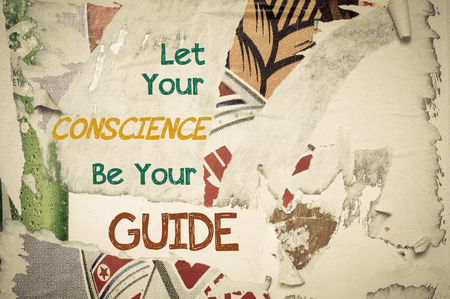 conscience: Let Your Conscience Be Your Guide - Inspirational message written on vintage grunge background with Old Torn Posters. Motivational concept image