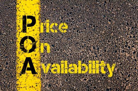 availability: Concept image of Accounting Business Acronym POA Price On Availability written over road marking yellow paint line.