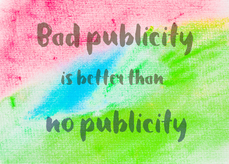 publicity: Bad publicity is better than no publicity. Inspirational quote over abstract water color textured background