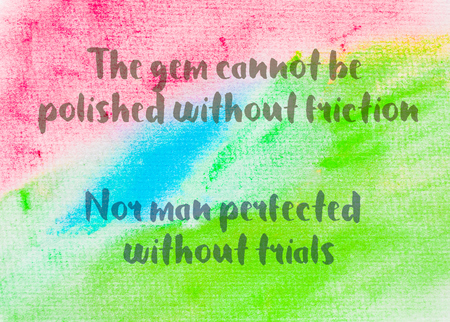trials: The gem cannot be polished without friction, nor man perfected without trials. Inspirational quote over abstract water color textured background