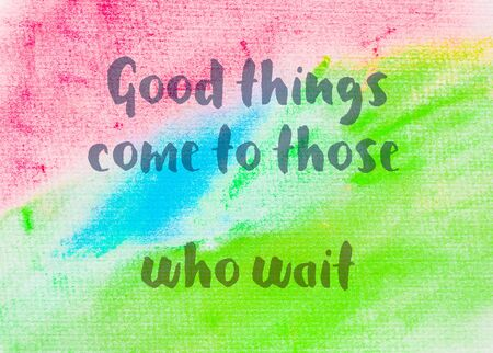 those: Good things come to those who wait. Inspirational quote over abstract water color textured background Stock Photo