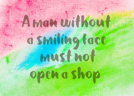 not open: A man without a smiling face must not open a shop. Inspirational quote over abstract water color textured background
