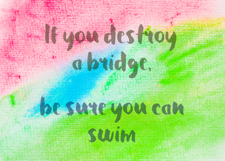 sure: If you destroy a bridge, be sure you can swim. Inspirational quote over abstract water color textured background Stock Photo