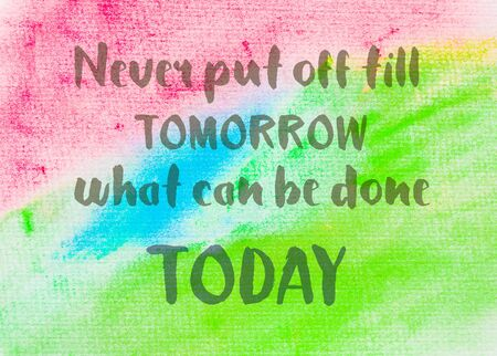 to till: Never put off till tomorrow what can be done today. Inspirational quote over abstract water color textured background Stock Photo