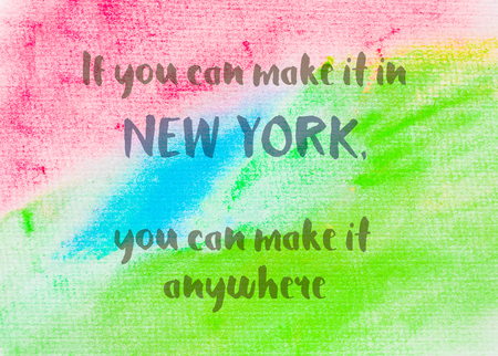 anywhere: If you can make it in New York, you can make it anywhere. Inspirational quote over abstract water color textured background