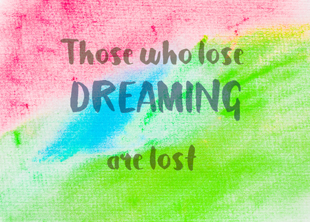 those: Those who lose dreaming are lost. Inspirational quote over abstract water color textured background