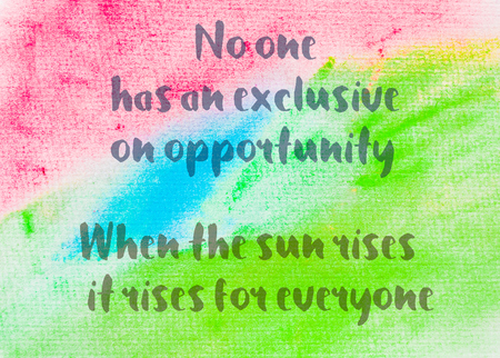 rises: No one has an exclusive on opportunity, When the sun rises it rises for everyone. Inspirational quote over abstract water color textured background