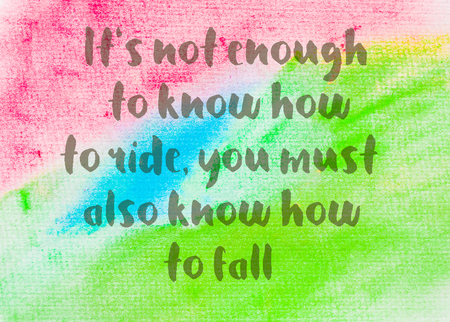 caes: Its not enough to know how to ride, you must also know how to fall. Inspirational quote over abstract water color textured background Foto de archivo
