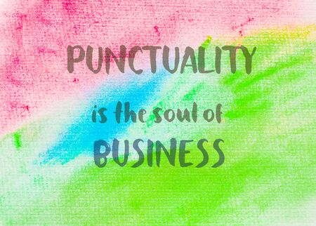 punctuality: Punctuality is the soul of business. Inspirational quote over abstract water color textured background