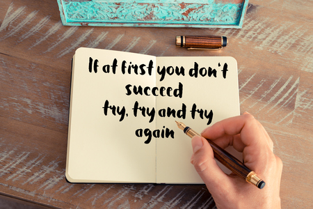 to try: Handwritten quote If at first you dont succeed try, try and try again as inspirational concept image