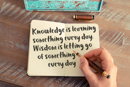 Handwritten quote Knowledge is learning something every day. Wisdom is letting go of something every day