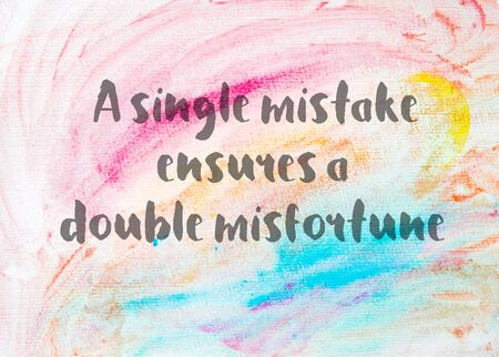 ensures: A single mistake ensures a double misfortune. Inspirational quote over abstract water color textured background Stock Photo