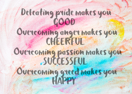 overcoming: Defeating pride makes you good. Overcoming anger makes you cheerful. Overcoming passion makes you successful. Overcoming greed makes you happy. Inspirational quote over water color textured background Stock Photo