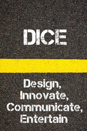 entertain: Concept image of Business Acronym DICE Design, Innovate, Communicate, and Entertain written over road marking yellow paint line