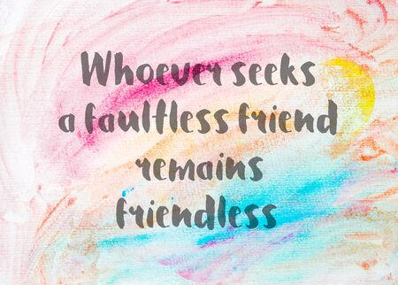 faultless: Whoever seeks a faultless friend remains friendless. Inspirational quote over abstract water color textured background
