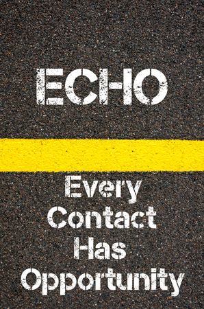 every: Concept image of Business Acronym ECHO Every Contact Has Opportunity written over road marking yellow paint line