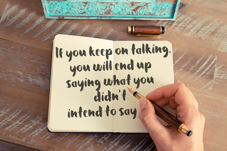 intend: Handwritten quote If you keep on talking, you will end up saying what you didnt intend to say
