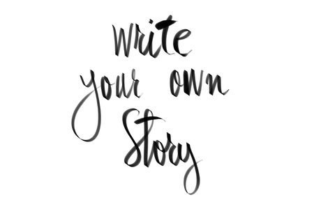 own: Write Your Own Story motivational quote. Authentic hand writing isolated over white background as graphic resource.