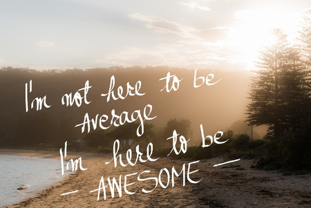 i am here: I am Here to Be Awesome message. Handwritten motivational text over sunset calm sunny beach background with vintage filter applied Stock Photo