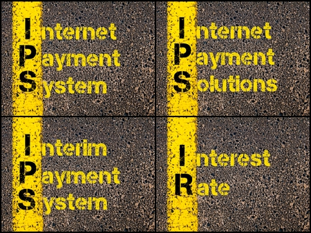 ir: Photo collage of Business Acronyms written over road marking yellow paint line. IPS Internet Payment System, IPS Internet Payment Solutions, IPS Interim Payment System, IR Interest Rate