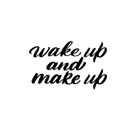 wake up and make up vector hand drawn lettering. Motivational and inspirational phrase. Poster, banner, greeting card design element
