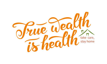 True wealth is health slogan. Hand drawn lettering composition with stylized home illustration and exhortation to stay at home