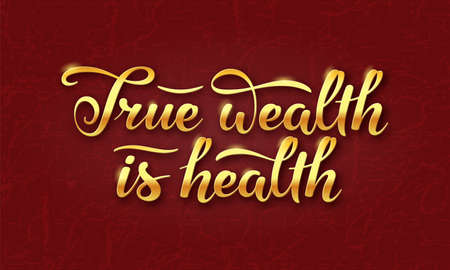 True wealth is health slogan. Hand drawn lettering composition with gold shining letters on dark burgundy background Illustration