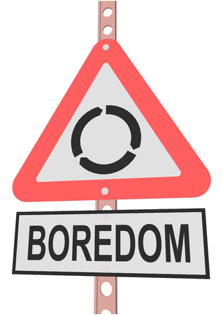 annoyance: road sign and a sign with the text BOREDOM
