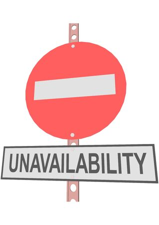 unavailability: road sign and a sign with the text UNAVAILABILITY