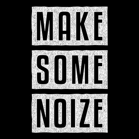 Make some noize. Vintage print. Retro design for t-shirt. Grunge poster.