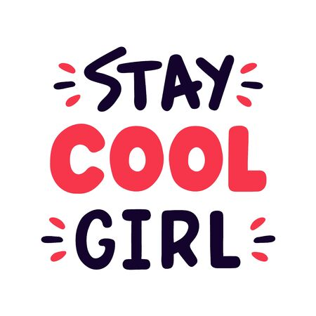 Stay cool girl. Quote for banner. Retro lettering. Vintage typography. Hand drawn phrase.