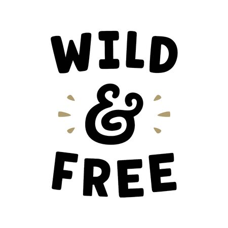 Wild and free. Retro slogan for t-shirt. Vintage lettering. Hand drawn phrase. Ampersand.