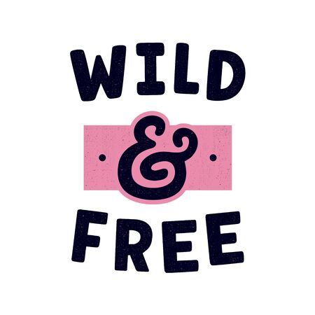 Wild and free. Retro slogan for t-shirt. Vintage lettering. Hand drawn phrase. Ampersand. Stock fotó - 150272040