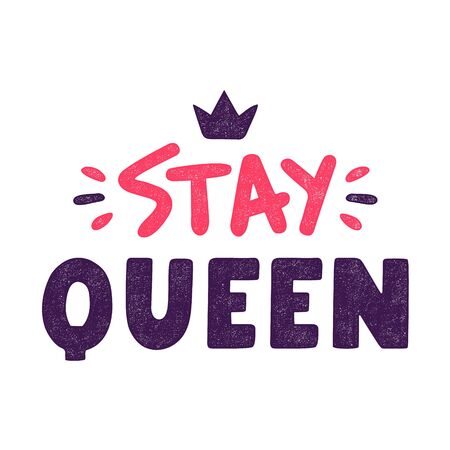 Stay queen. Quote for banner. Retro colorful lettering. Vintage typography. Hand drawn grunge phrase.