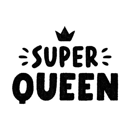 Super queen. Quote for banner. Retro black lettering. Vintage typography. Hand drawn grunge phrase.