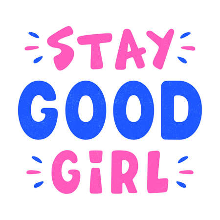 Stay good girl. Retro grunge slogan for a t-shirt. Vintage colorful lettering. Hand drawn letters.