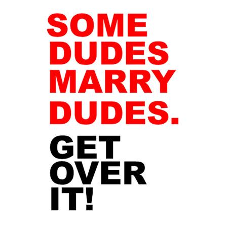 Some Dudes Marry Dudes Get Over It