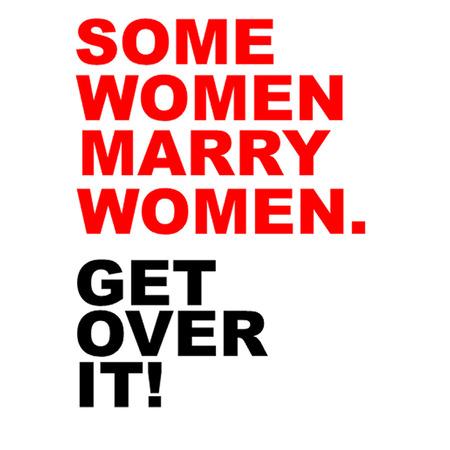 Some Women Marry Women Get Over It