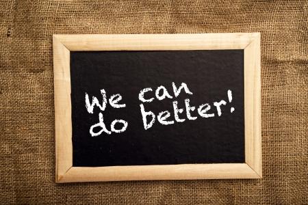 better: We can do better, motivational messsage on blackbaord.